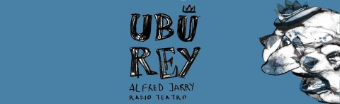 MARTES CIUDADANOS – Ubú Rey. Alfred Jarry. Radio teatro